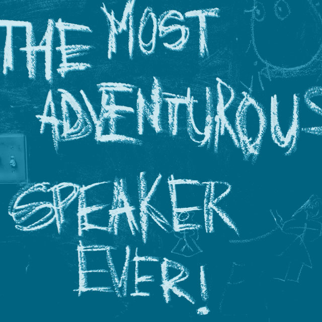 The most adventurous speaker text on the wall